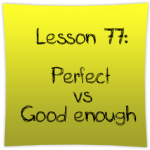 Perfect vs Good enough