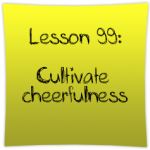 Cultivate cheerfulness