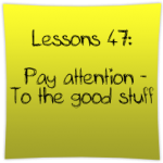 Pay attention – to the good stuff