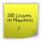 100 Lessons on Happiness in 100 words or less