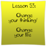 Change your thinking/Change your life