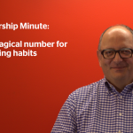 Leadership Minute: The magical number for changing habits by François Moscovici